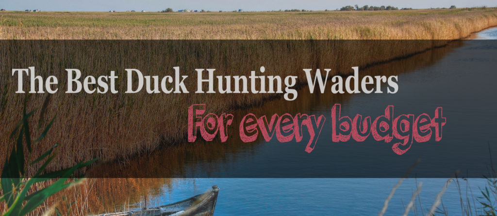 The 4 Best Duck Hunting Waders – The Best Product For Every Budget