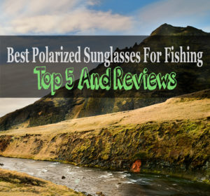 The 5 Best Polarized Sunglasses For Fishing