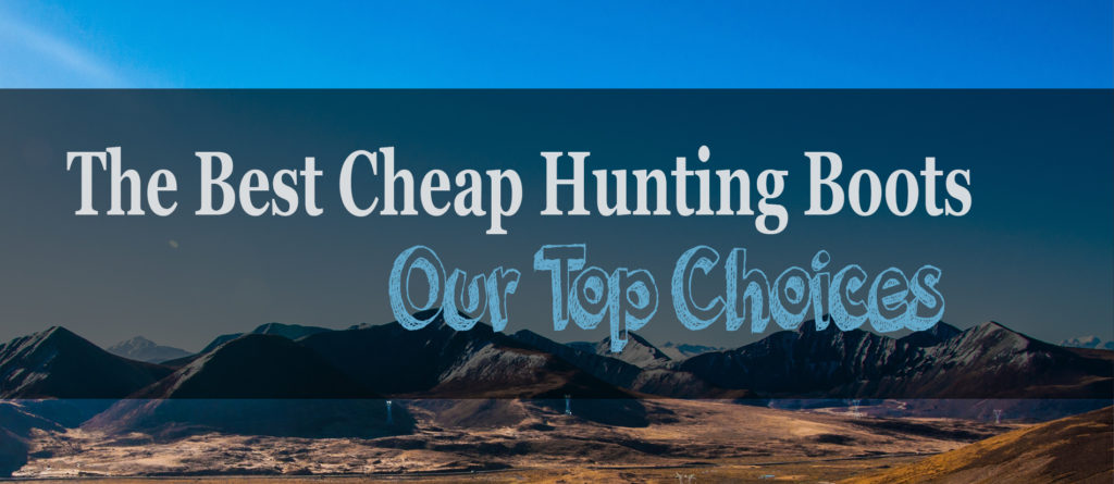 The 4 Best Cheap Hunting Boots Of 2018