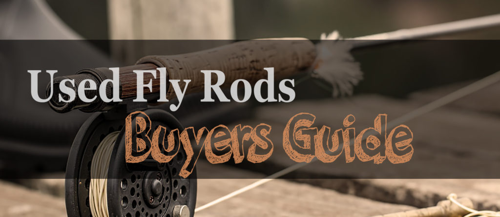How To Buy Used Fly Rods – Buyers Guide