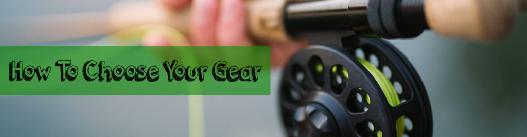 how to choose the right gear for fly fishing