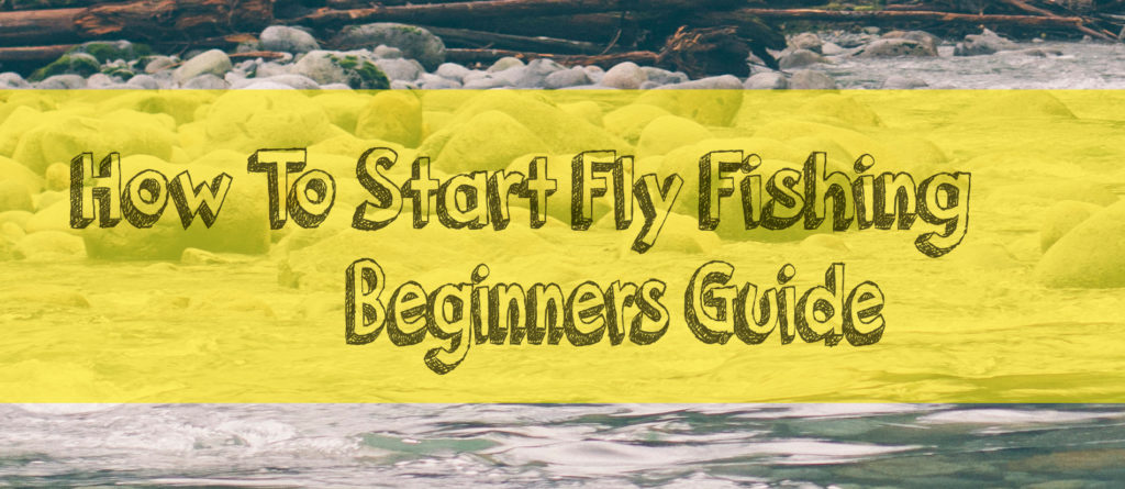 How To Start Fly Fishing: Beginners Guide