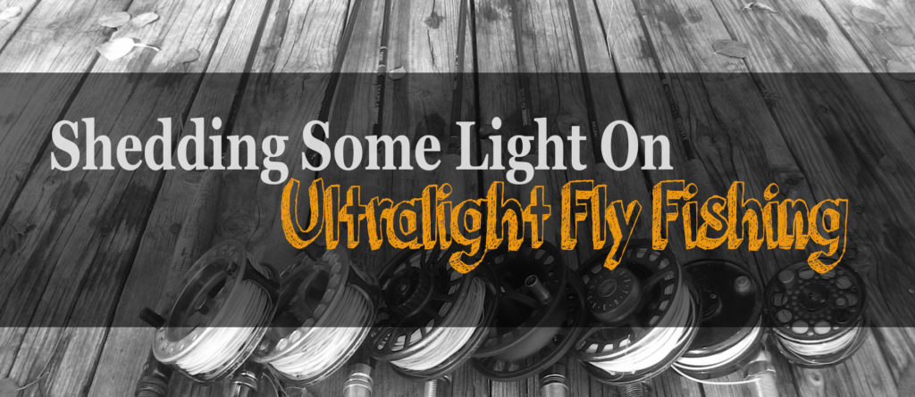Ultralight Fly Fishing- The Basics